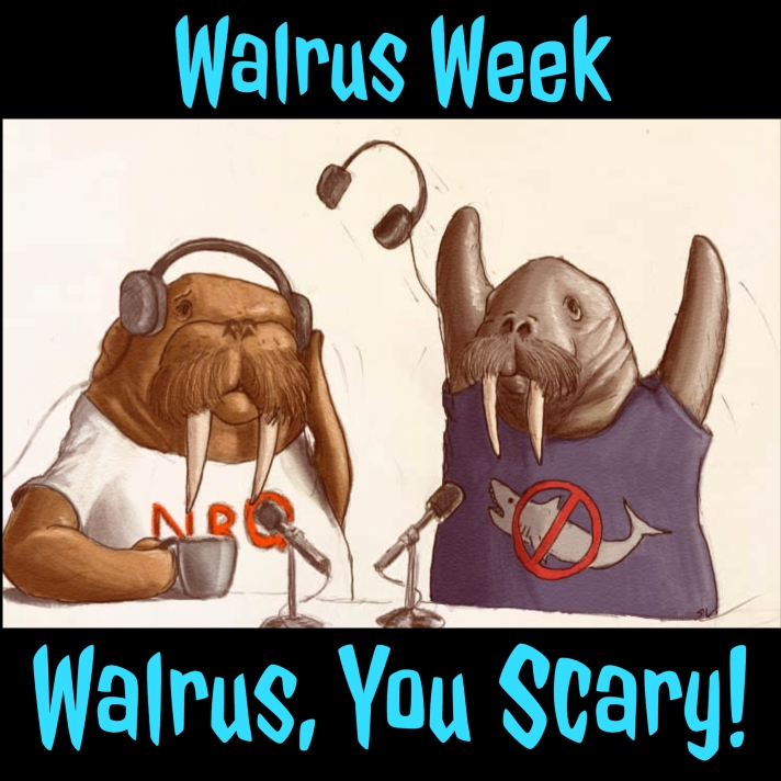 Walrus, You Scary!